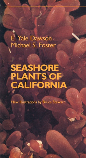 Seashore Plants of California by E. Yale Dawson, Michael S. Foster