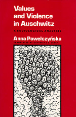 Values and Violence in Auschwitz by Anna Pawelczynska