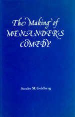 The Making of Menander's Comedy by Sander M. Goldberg