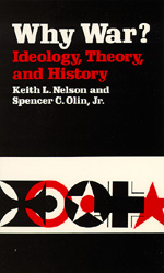Why War? Ideology, Theory, and History by Keith L. Nelson, Spencer C. Olin