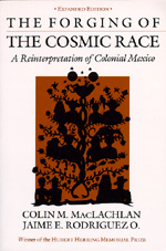 The Forging of the Cosmic Race by Colin M. MacLachlan, Jaime E. Rodriguez O.
