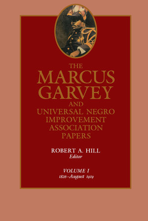 The Marcus Garvey and Universal Negro Improvement Association Papers, Vol. I by Marcus Garvey, Robert Abraham Hill