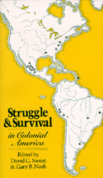 Struggle and Survival in Colonial America by David G. Sweet, Gary B. Nash