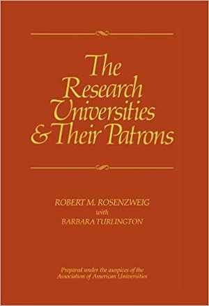 The Research Universities and Their Patrons by Robert M. Rosenzweig, Barbara Turlington