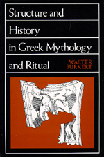 Structure and History in Greek Mythology and Ritual by Walter Burkert