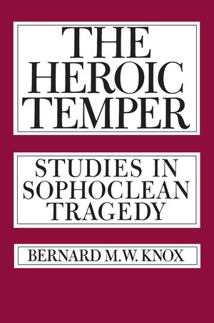 The Heroic Temper by Bernard M. Knox