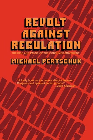 Revolt Against Regulation by Michael Pertschuk