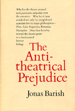 The Antitheatrical Prejudice by Jonas Barish