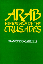 Arab Historians of the Crusades by Francesco Gabrieli
