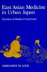 East Asian Medicine in Urban Japan by Margaret M. Lock