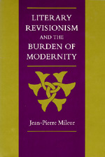 Literary Revisionism and the Burden of Modernity by Jean-Pierre Mileur