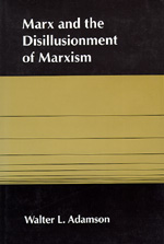 Marx and the Disillusionment of Marxism by Walter L. Adamson