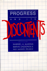 Progress and Its Discontents by Gabriel A. Almond, Marvin Chodorow, Roy Harvey Pearce