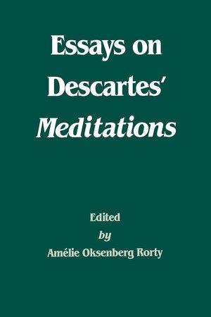 Essays on Descartes' Meditations Edited by Amélie Oksenberg Rorty