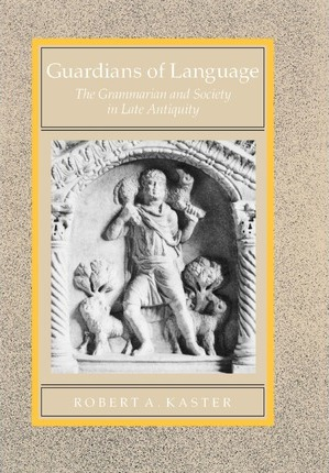 Guardians of Language by Robert A. Kaster