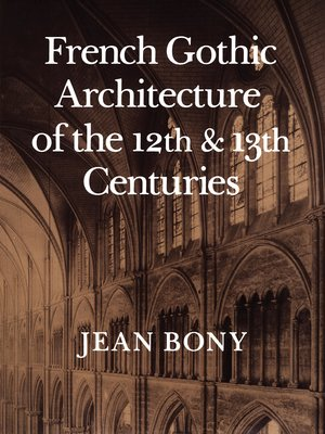 French Gothic Architecture of the Twelfth and Thirteenth Centuries by Jean Bony