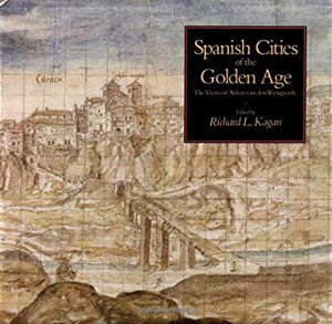 Cities of the Golden Age by Richard L. Kagan
