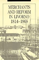 Merchants and Reform in Livorno, 1814-1868 by David G. Loromer