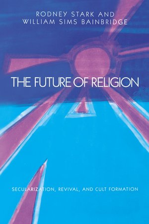 The Future of Religion by Rodney Stark, William Sims Bainbridge
