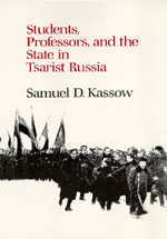Students, Professors, and the State in Tsarist Russia by Samuel D. Kassow