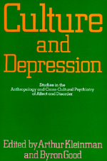 Culture and Depression by Arthur Kleinman, Byron J. Good