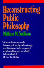 Reconstructing Public Philosophy by William M. Sullivan