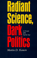 Radiant Science, Dark Politics by Martin D. Kamen