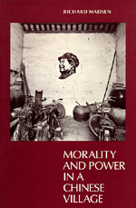 Morality and Power in a Chinese Village by Richard Madsen