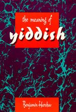The Meaning of Yiddish by Benjamin Harshav