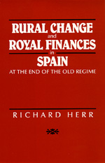 Rural Change and Royal Finances in Spain at the End of the Old Regime by Richard Herr