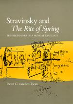 Stravinsky and The Rite of Spring by Pieter C. van den Toorn
