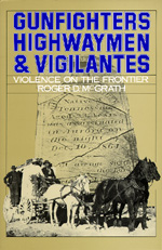 Gunfighters, Highwaymen, and Vigilantes by Roger D. McGrath