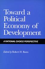 Toward a Political Economy of Development by Robert H. Bates