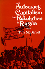 Autocracy, Capitalism and Revolution in Russia by Tim McDaniel