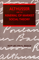 Althusser and the Renewal of Marxist Social Theory by Robert Paul Resch