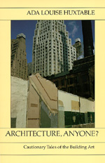 Architecture, Anyone? Cautionary Tales of the Building Art by Ada Louise Huxtable