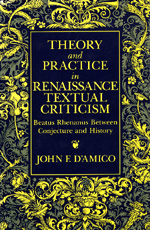 Theory and Practice in Renaissance Textual Criticism by John F. D'Amico