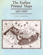 The Earliest Printed Maps 1472-1500 by Tony Campbell