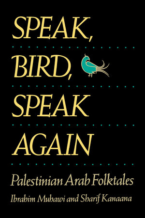 Speak, Bird, Speak Again by Ibrahim Muhawi, Sharif Kanaana