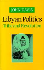 Libyan Politics by John Davis