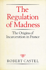 The Regulation of Madness by Robert Castel