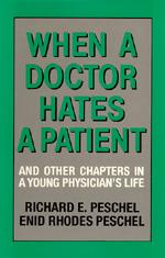 When A Doctor Hates A Patient by Richard E. Peschel, Enid Rhodes Peschel