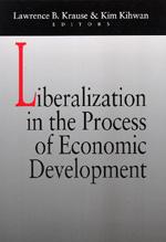 Liberalization in the Process of Economic Development by Lawrence B. Krause, Kim Kihwan