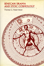 Senecan Drama and Stoic Cosmology by Thomas G. Rosenmeyer