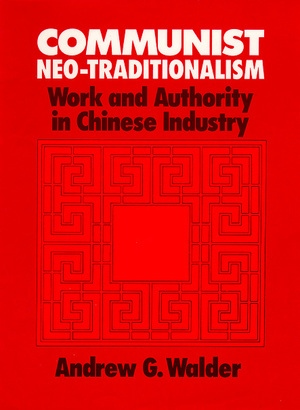 Communist Neo-Traditionalism by Andrew G. Walder