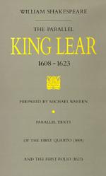 The Parallel King Lear, 1608-1623 by William Shakespeare, Michael J. Warren