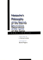 Nietzsche's Philosophy of the Eternal Recurrence of the Same by Karl Lowith
