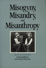 Misogyny, Misandry, and Misanthropy by R. Howard Bloch, Frances Ferguson