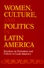 Women, Culture, and Politics in Latin America by Seminar on Feminism & Culture in Latin America
