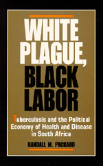 White Plague, Black Labor by Randall M. Packard